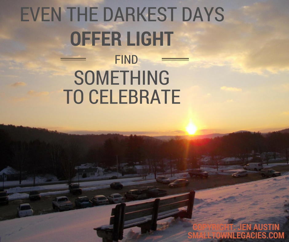 Even the Darkest Days Offer Light, Find Something to Celebrate. Poster.